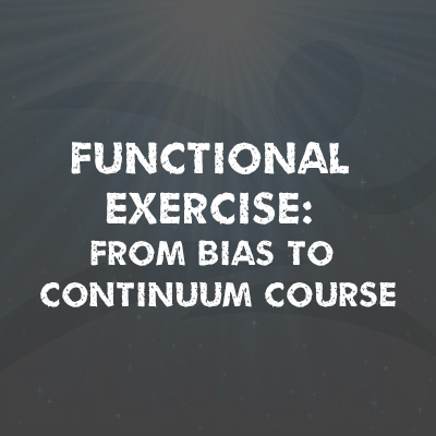 Functional Exercise: From Bias to Continuum Course